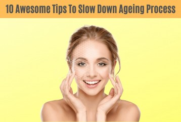10 Awesome Tips That Can Help You Slow Down Ageing