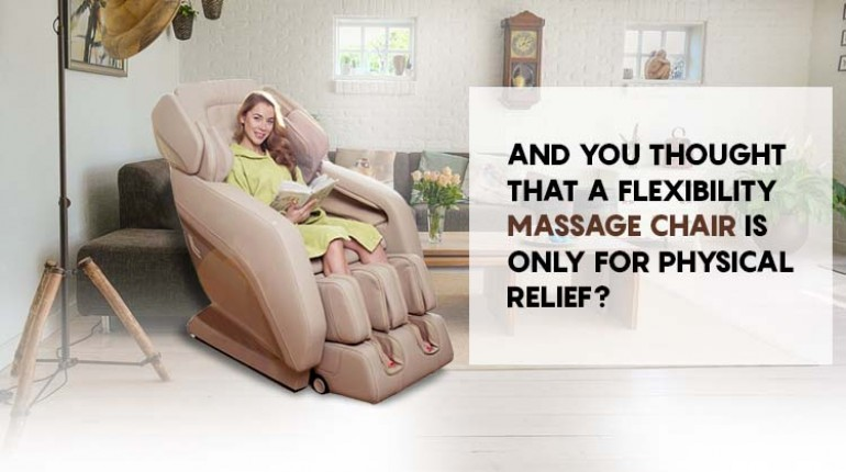 And You Thought That a Flexibility Massage Chair Is Only for Physical Relief?