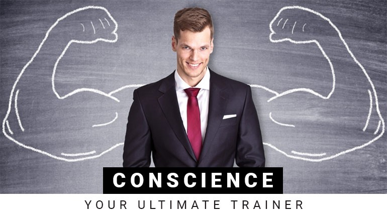 Conscience: Your ultimate trainer