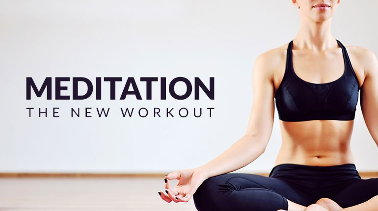 Meditation: The New Workout