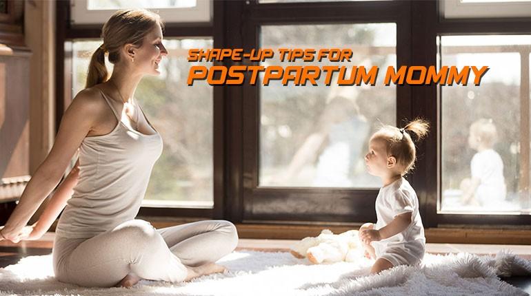 Shape-up tips for postpartum mommy ?