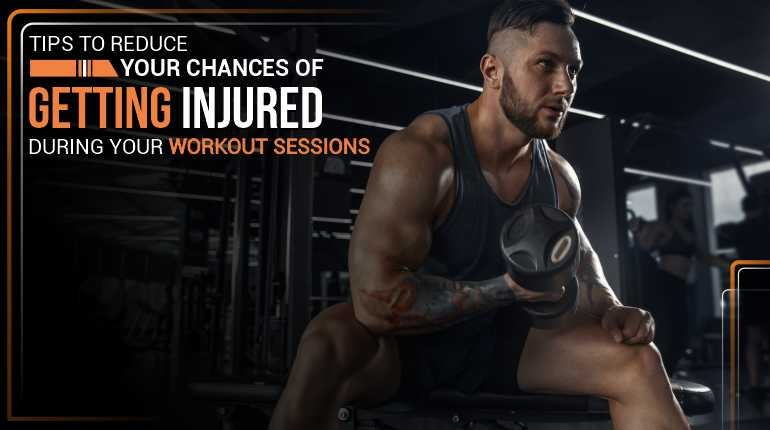 Tips to reduce your chances of getting injured during your workout sessions